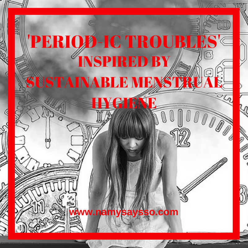 Period-ic Trouble: Inspired by Sustainable Menstrual Hygiene #AtoZChallenge #BlogChatterA2Z #NaPoWriMo