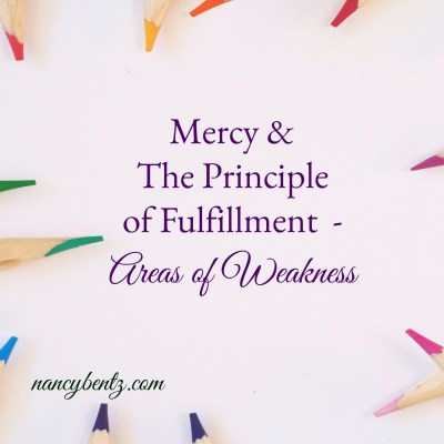 Mercy & The Principle of Fulfillment - Areas of Weakness