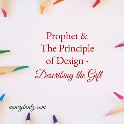 Prophet & The Principle of Design - Describing the Gift