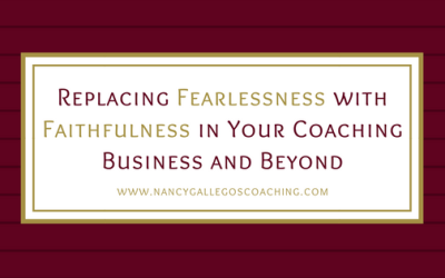 Replacing Fearlessness with Faithfulness in the Coaching Business & Beyond