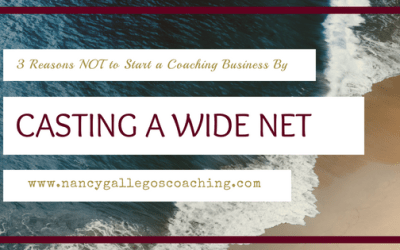 3 Reasons NOT to Start A Coaching Business By Casting a Wide Net