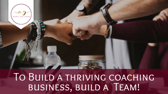 To Build a Thriving Coaching Business, Build a Team!