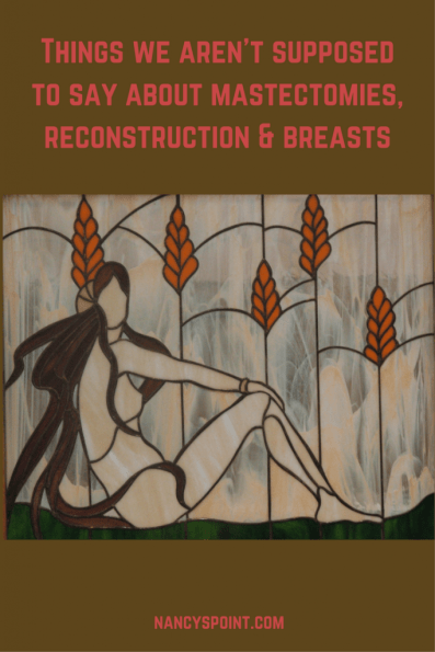 Things we aren't supposed to say about #mastectomies, #reconstruction & #breasts #breastcancer