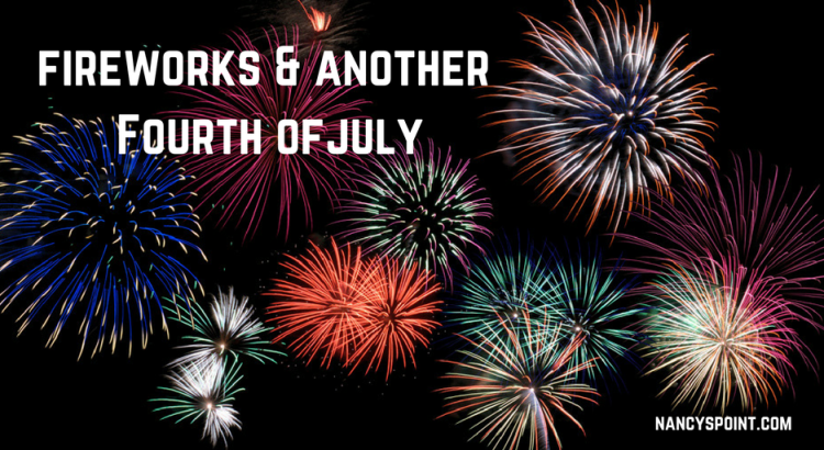 What the Fourth of July and Fireworks Mean to Me Now