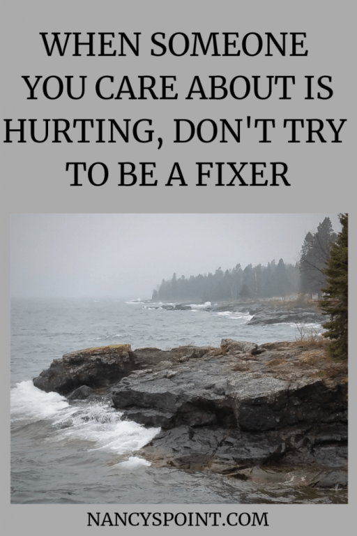 When Someone You Care About Is Hurting, Don't Try to Be a Fixer #grief #loss #cancer #family #relationships #mbc
