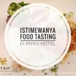 Istimewanya Food Tasting di Myko Hotel