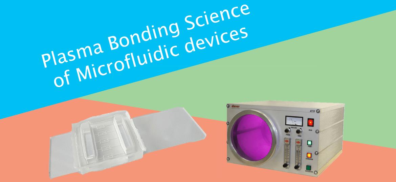 Plasma Bonding Science of Microfluidic devices