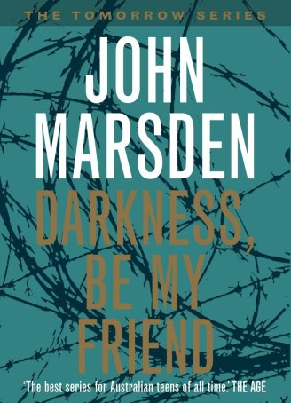 Darkness. Be My Friend - John Marsden