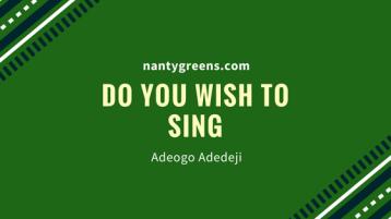Do you wish to sing adeogo adedeji