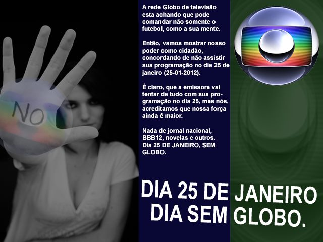 dia sem globo Campanha: 25 dia de janeiro, um dia sem TV Globo!