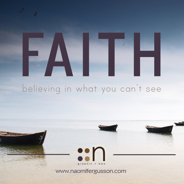 Faith: Believing in what you can't see