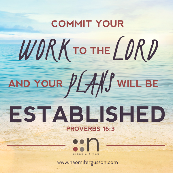Commit Your Work to the Lord and your Plans will be Established