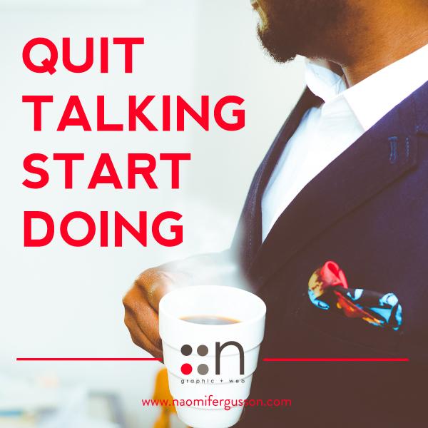 Quit Talking Start doing