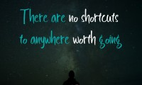 There are no shortcuts to anywhere worth going