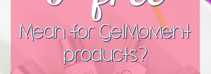 5 free, gelmoment 5 free, what does 5 free mean, 5 free polish