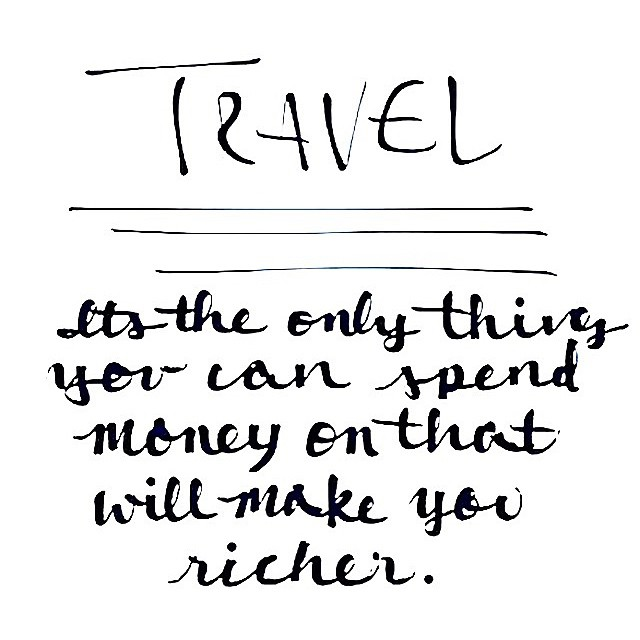 #Travel and #explore. You'll be the richest person in the world.