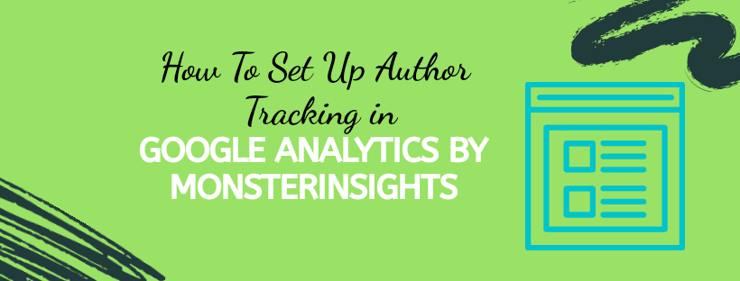 How To Set Up Author Tracking in Google Analytics by MonsterInsights