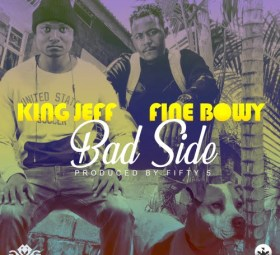 King Jeff & Fine Bowy - Bad Side
