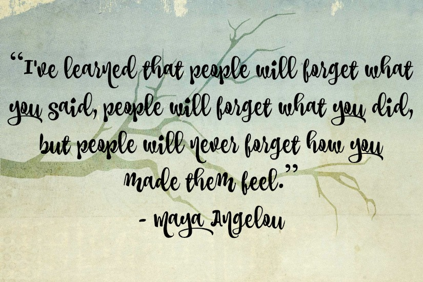 remember_how_you_made_them_feel_maya_angelou
