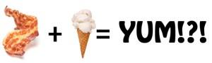 bacon plus ice cream  equals yum
