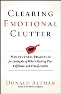 Clearing Emotional Clutter EBOOK Tooltip Mindfulness Practices for Letting Go of What's Blocking Your Fulfillment and Transformation
