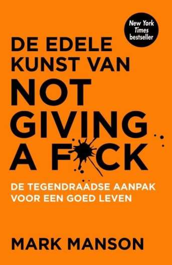 De edele kunst van not giving a fuck [Nederlandstalig] de tegendraadse aanpak voor een goed leven