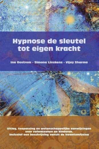 Hypnose de sleutel tot eigen kracht uitleg, toepassing en wetenschappelijke aanwijzingen voor volwassenen en kinderenInclusief een beschrijving vanuit de kwantumfysica