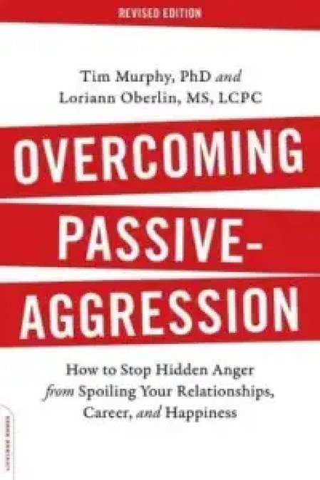 Overcoming Passive-Aggression, Revised Edition EBOOK Tooltip How to Stop Hidden Anger from Spoiling Your Relationships, Career, and Happiness