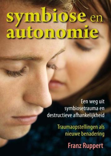 Symbiose en autonomie Een weg uit symbiosetrauma en destructieve afhankelijkheid - Traumaopstellingen als nieuwe benadering