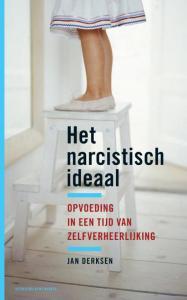Het narcistisch ideaal Opvoeden in een tijd van zelfverheerlijking