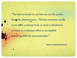 The best moments in our lives are not the passive, receptive, relaxing time...
