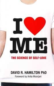 I love me the science of self-love David R. Hamilton PHD