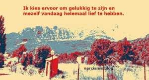 narcisme.blog Ik kies ervoor om gelukkig te zijn en mezelf vandaag helemaal lief te hebben, veranderen zonder slachtoffer te worden van een narcist