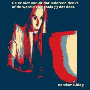 narcisme.blog Ga er niet vanuit dat iedereen denkt of de wereld ziet zoals jij dat doet.