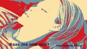 raak me niet aan narcisme.blog