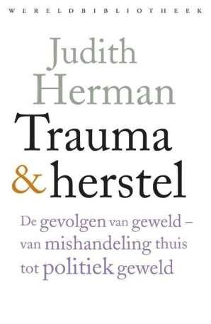 Judith Herman Trauma en herstel De gevolgen van geweld van mishandeling thuis tot politiek geweld