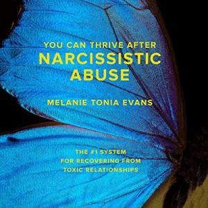 You Can Thrive After Narcissistic Abuse The #1 System for Recovering from Toxic Relationships