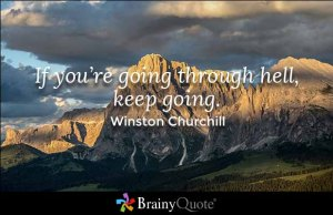 """If you're going through hell, keep going"" quote by Winston Churchill"
