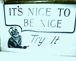 it's nice to be nice, try it--Narcissists