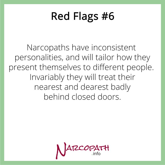 Narcopaths are inconsistent, appealing to seniors but very rude to juniors