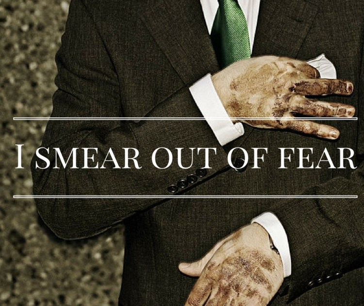 i-smear-out-of-fear