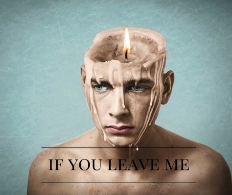 if-you-leave-me