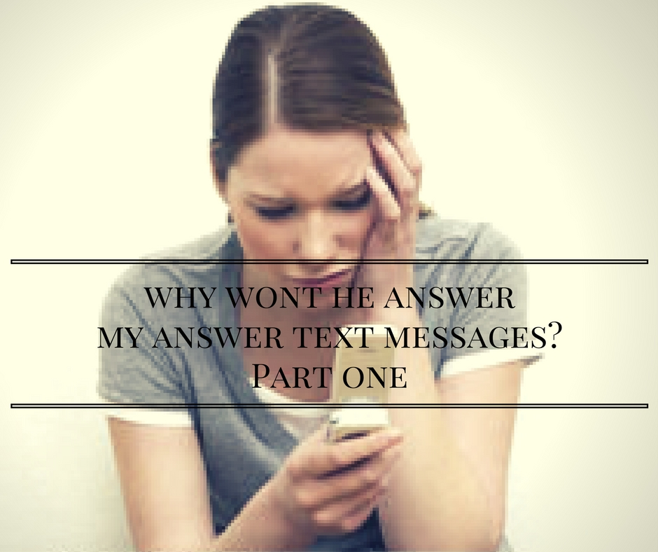 Why Won't He Answer My Text Messages? – Part One – Knowing