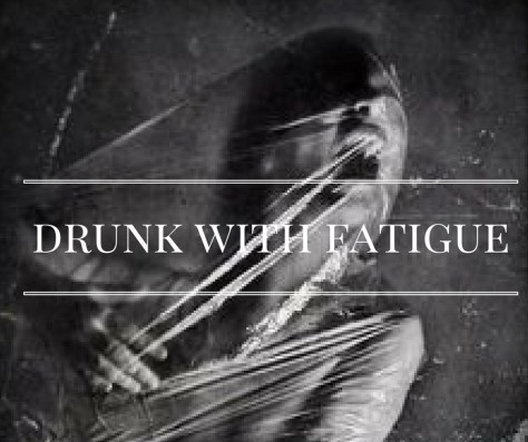 drunk-with-fatigue