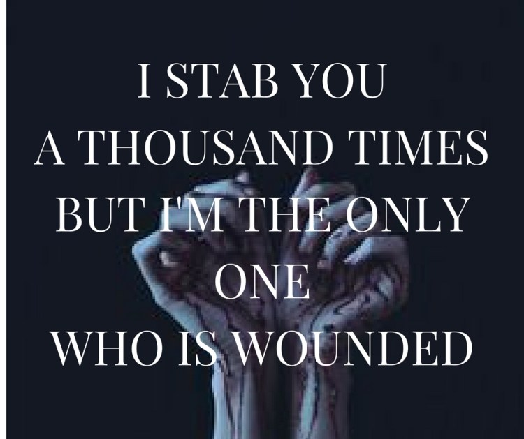 i-stab-youa-thousand-timesbut-im-the-only-onewho-is-wounded
