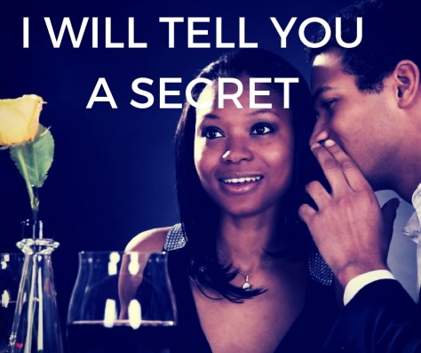 I WILL TELL YOUA SECRET