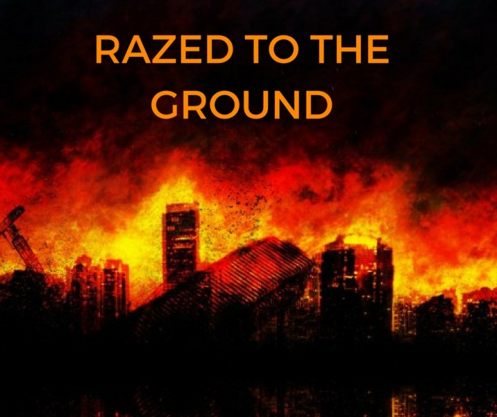 RAZED TO THE GROUND