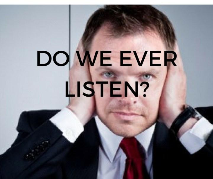 DO WE EVER LISTEN_