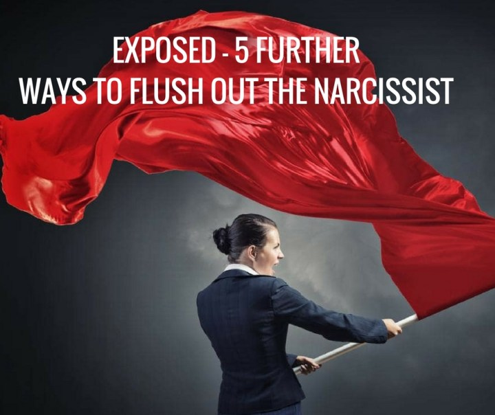 EXPOSED - 5 FURTHERWAYS TO FLUSH OUT THE NARCISSIST