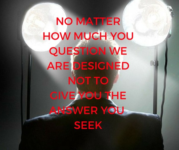 NO MATTERHOW MUCH YOUQUESTION WEARE DESIGNEDNOT TOGIVE YOU THEANSWER YOU SEEK